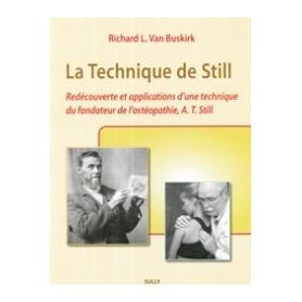La technique de Still: Redécouverte et applications d'une technique Du fondateur de l'ostéopathie