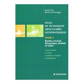 Atlas de techniques articulaires ostéopathiques : Tome 3, Rachis cervical, thoracique, lombal et côtes